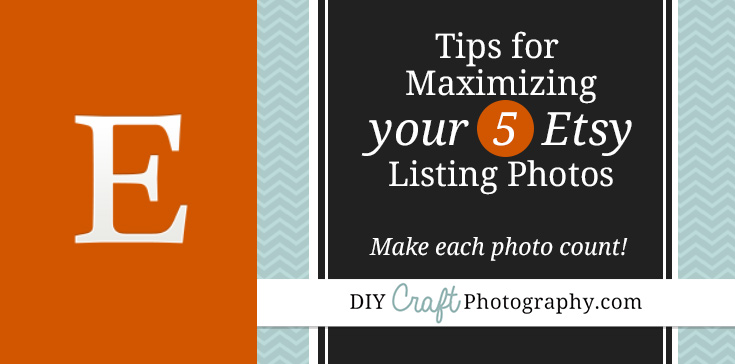 Tips for maximizing your 5 Etsy listing photos. Here's how to make EACH photo count!