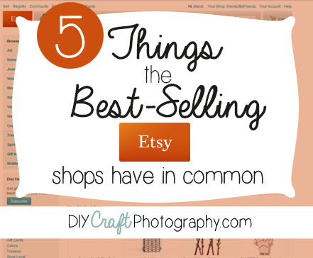 5 things best selling etsy shops have in common for Selling crafts online etsy