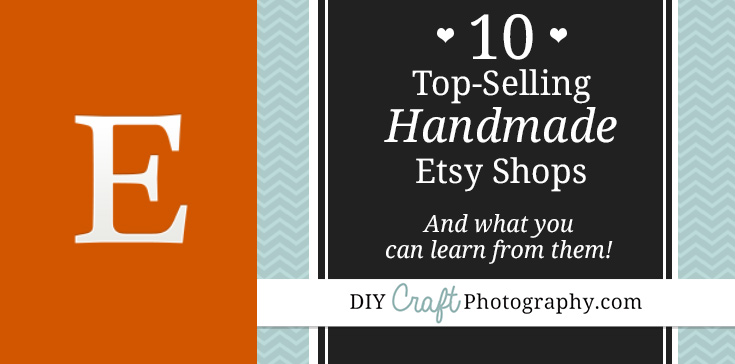 10 Top Selling Etsy Shops - and what you can learn from them!