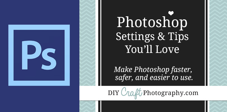 Adjust these Photoshop settings to make working in PS easier, faster, and safer!