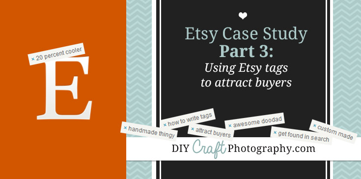 How to use Etsy tags to attract targeted buyers to your shop - Etsy Case Study Part 3