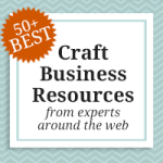 Ultimate Craft Business Tips and Resource List