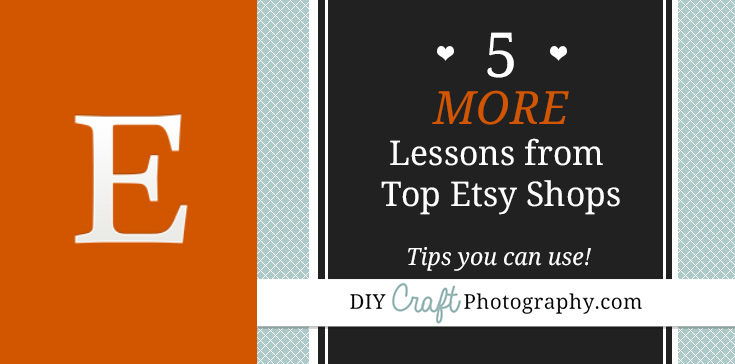 5 more lessons from top etsy shops: tips for your online craft business