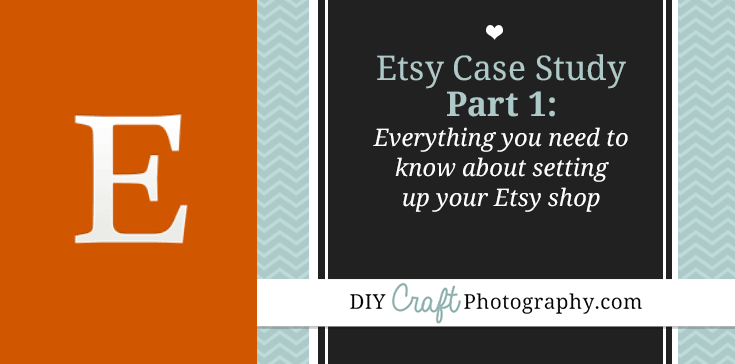 DIYCraftPhotography's Etsy Case Study: PART 1: Naming and Opening Your Etsy Shop