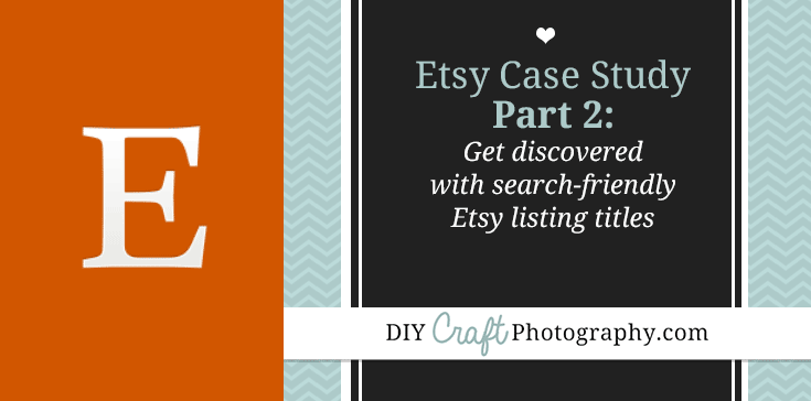 Etsy Case Study, Part 2: Get discovered with search friendly Etsy listing titles. Everything you need to know to write great, searchable Etsy listing names for your handmade goodies!