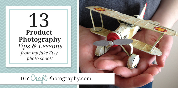 13 product photography lessons from my fake Etsy photo shoot. Includes tips on composition, lighting, and more!